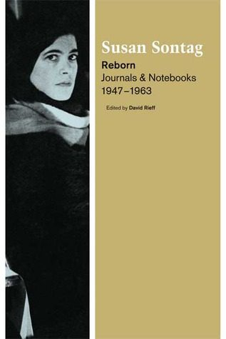 Reborn: Journals and Notebooks 1947 to 1963 by Susan Sontag